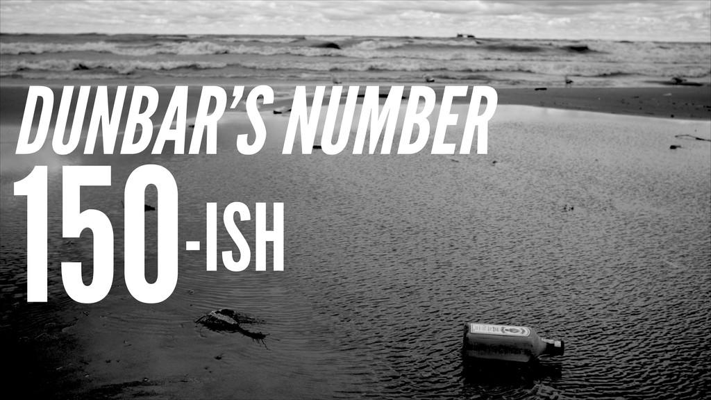DUNBAR'S NUMBER 150-ISH