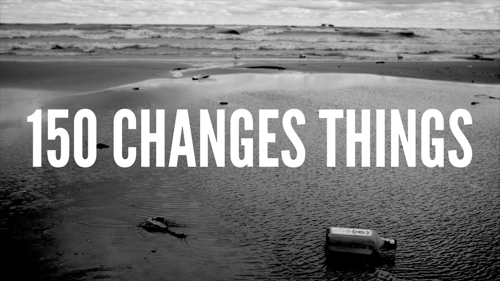 150 CHANGES THINGS