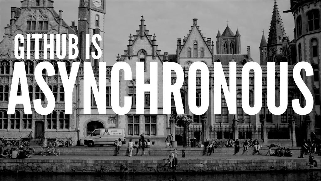 ASYNCHRONOUS GITHUB IS