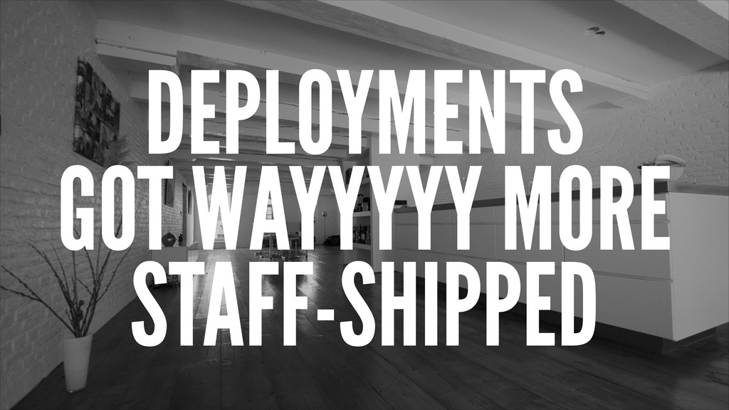 DEPLOYMENTS GOT WAYYYYY MORE STAFF-SHIPPED
