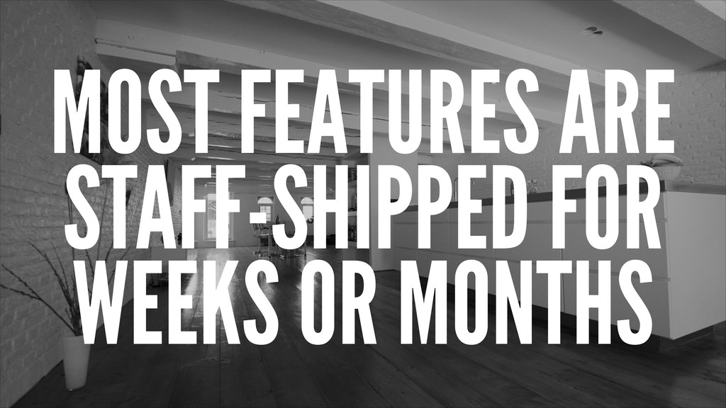 MOST FEATURES ARE STAFF-SHIPPED FOR WEEKS OR MO...