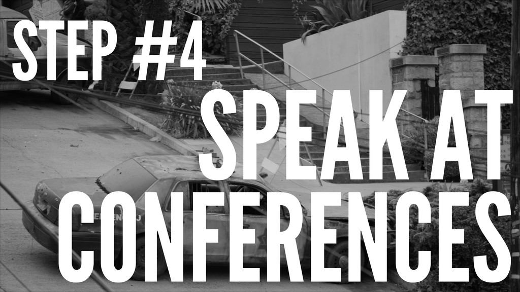 STEP #4 SPEAK AT CONFERENCES