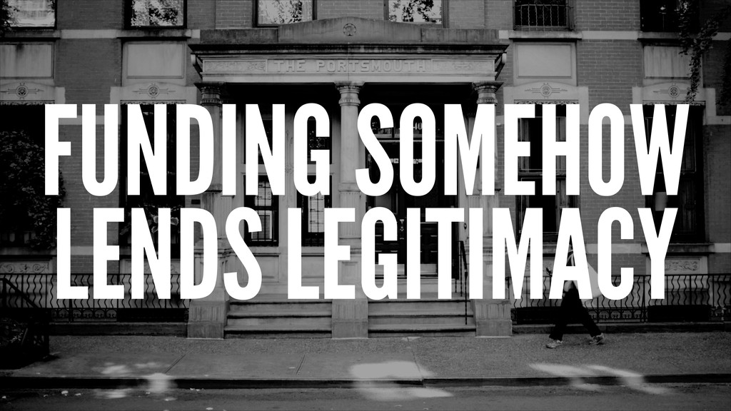 FUNDING SOMEHOW LENDS LEGITIMACY