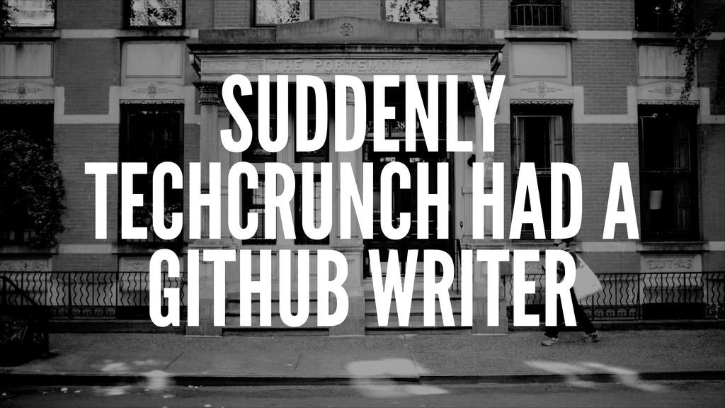 SUDDENLY TECHCRUNCH HAD A GITHUB WRITER