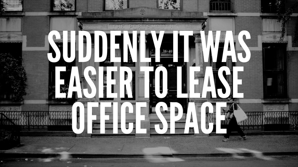 SUDDENLY IT WAS EASIER TO LEASE OFFICE SPACE