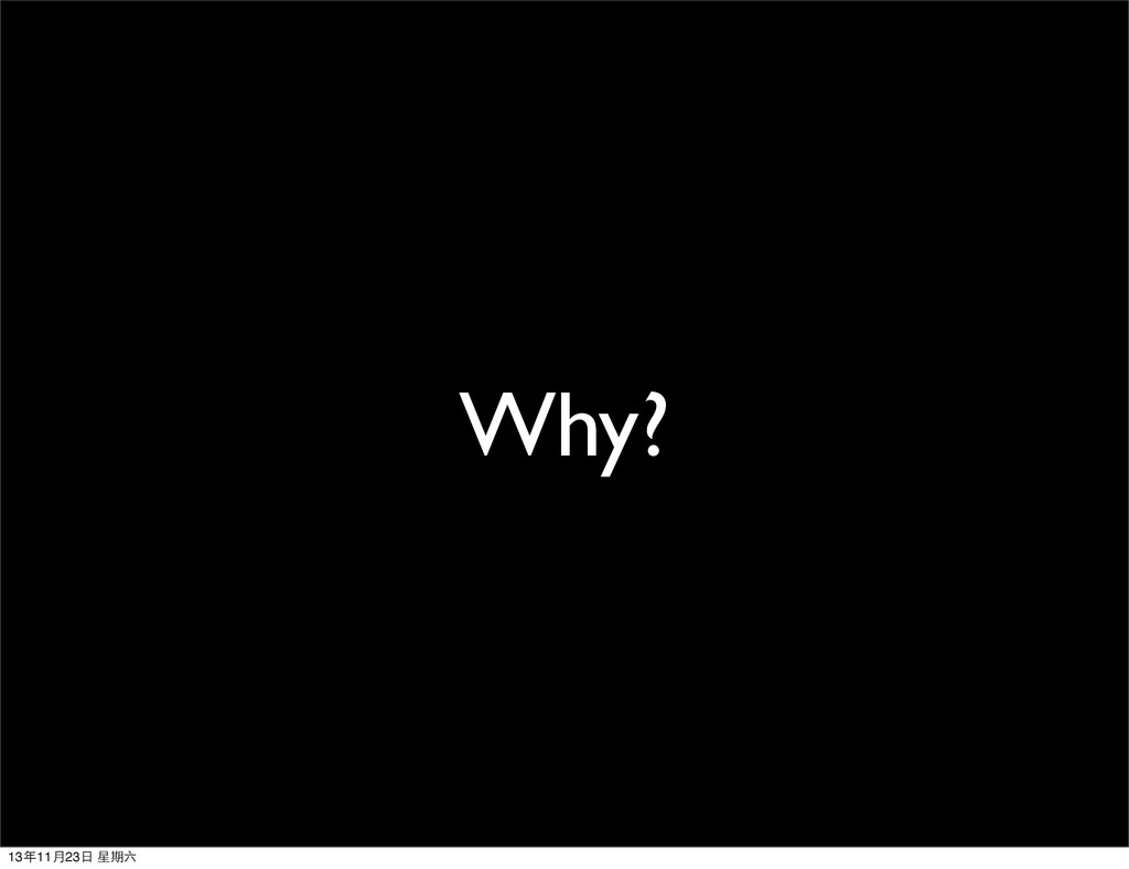 Why? 13年11⽉月23⽇日 星期六