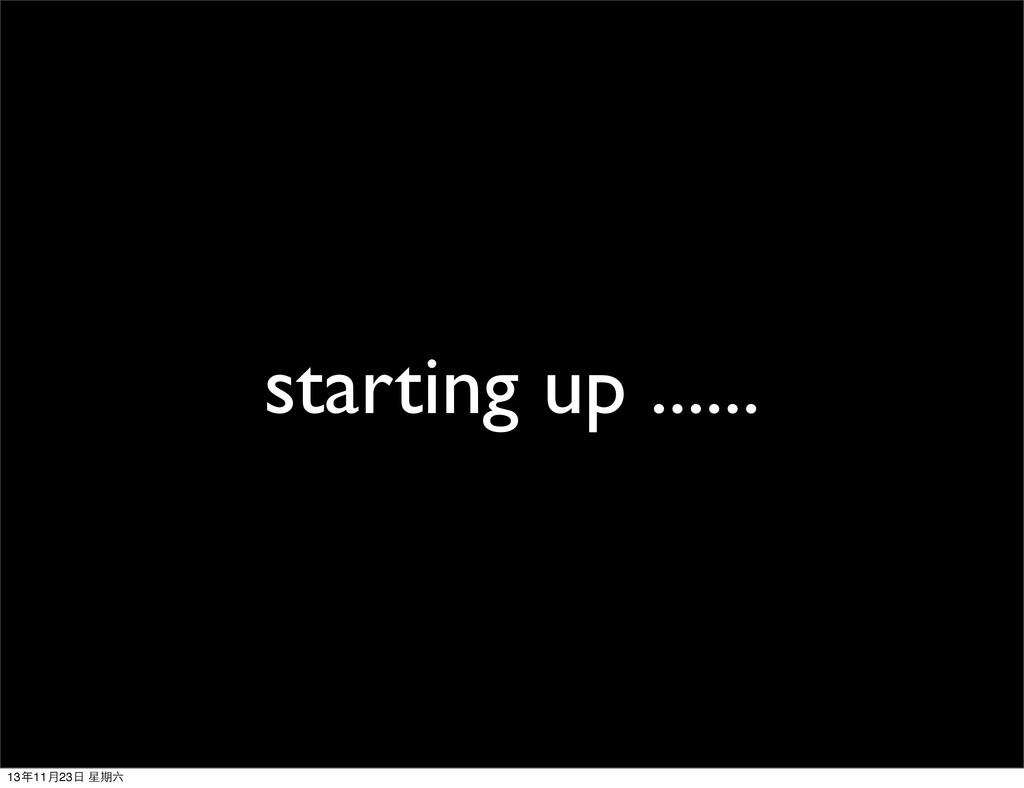 starting up ...... 13年11⽉月23⽇日 星期六