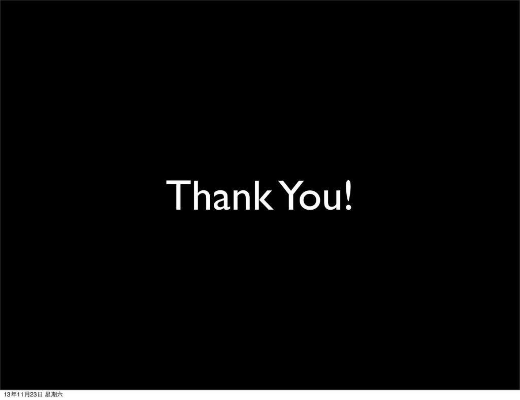 Thank You! 13年11⽉月23⽇日 星期六