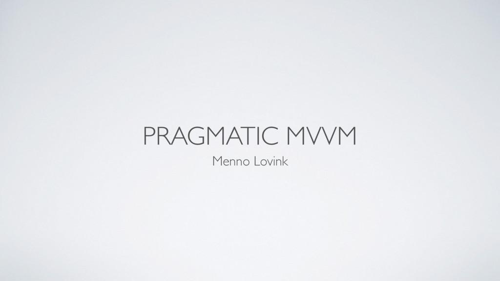 PRAGMATIC MVVM Menno Lovink