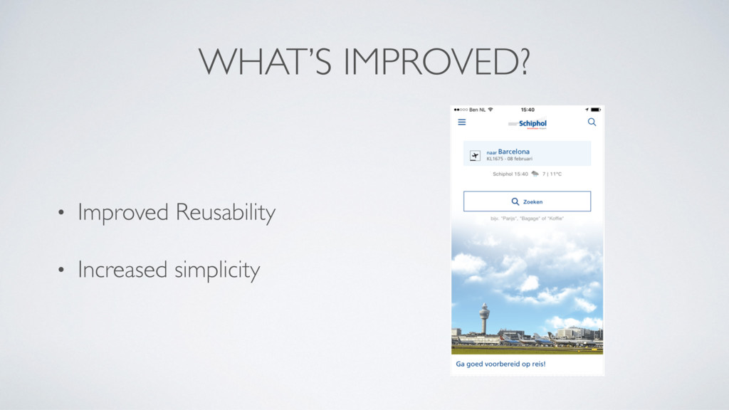 WHAT'S IMPROVED? • Improved Reusability • Incre...