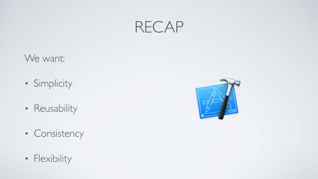 RECAP We want: • Simplicity • Reusability • Con...