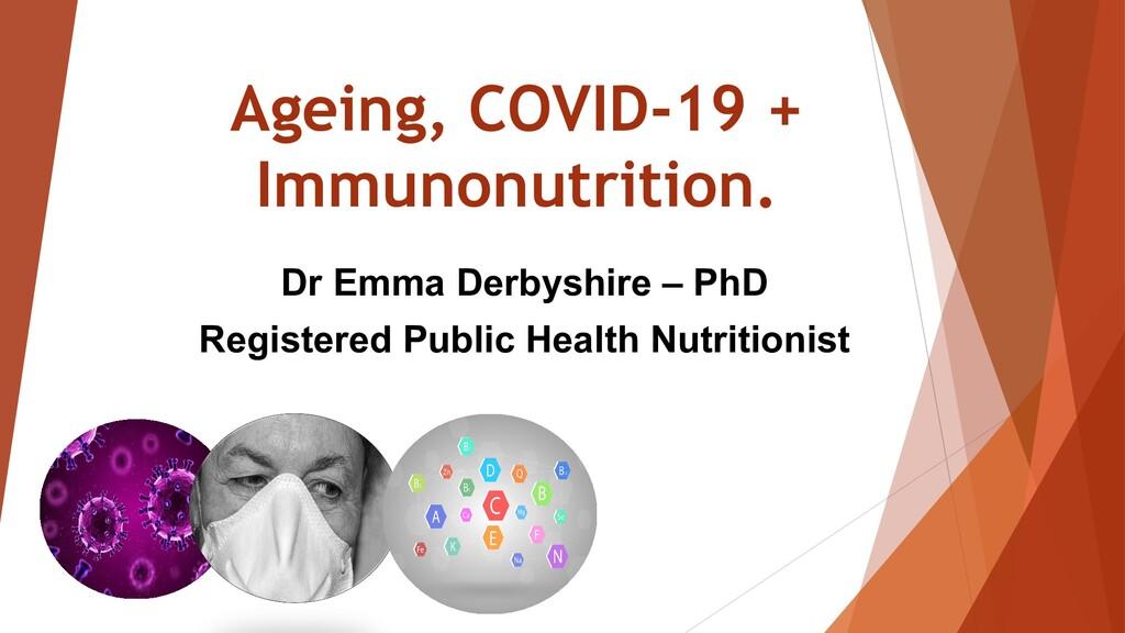 Ageing, COVID-19 + Immunonutrition. Dr Emma Der...