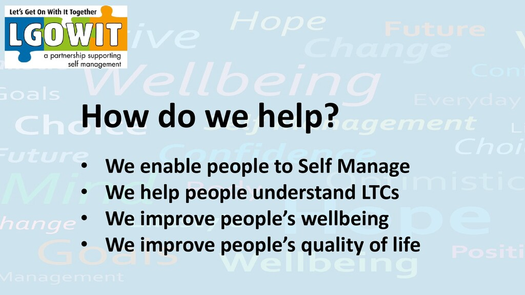How do we help? • We enable people to Self Mana...