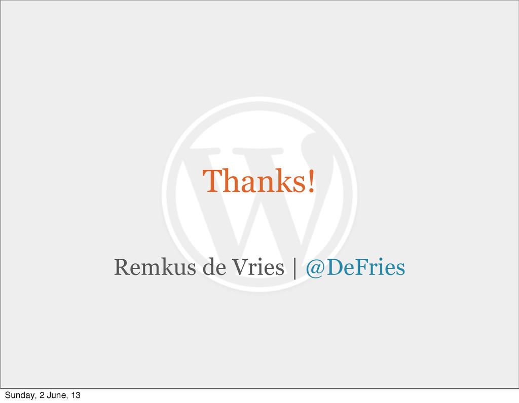 Thanks! Remkus de Vries | @DeFries Sunday, 2 Ju...