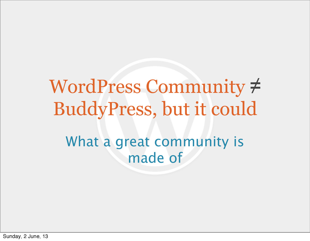 WordPress Community ≠ BuddyPress, but it could ...