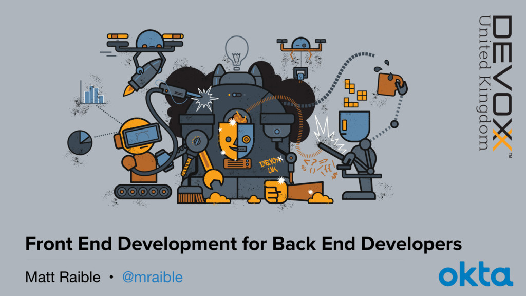 Matt Raible • @mraible Front End Development fo...