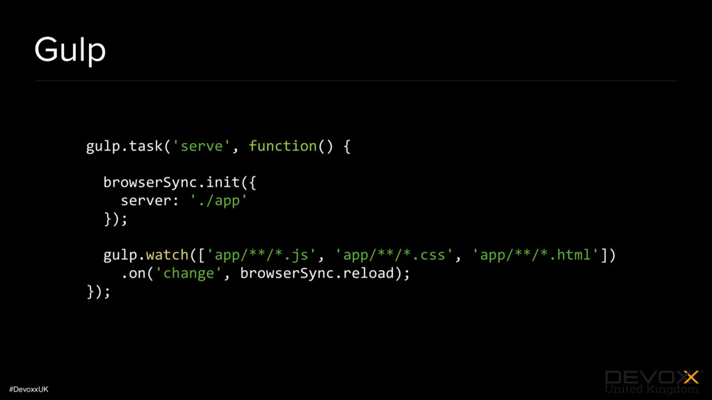 #DevoxxUK Gulp gulp.task('serve', function() { ...