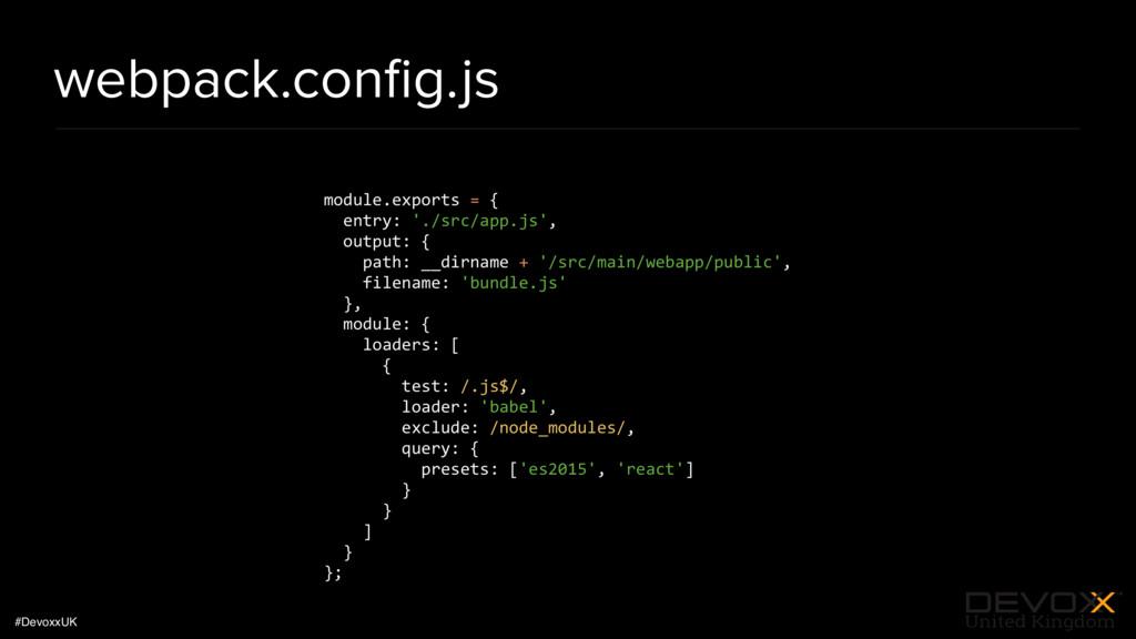 #DevoxxUK webpack.config.js module.exports = { e...