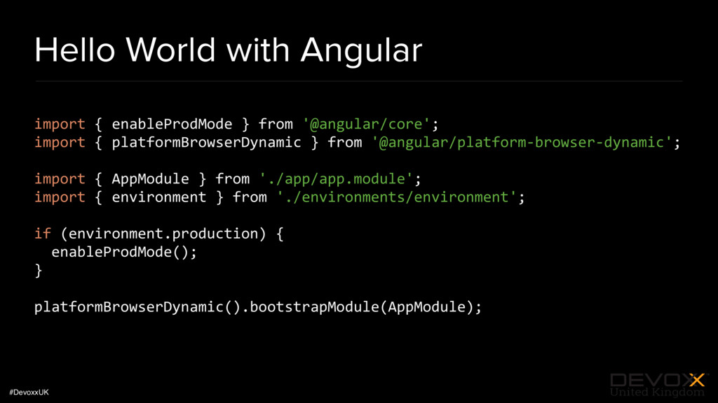 #DevoxxUK Hello World with Angular import { ena...
