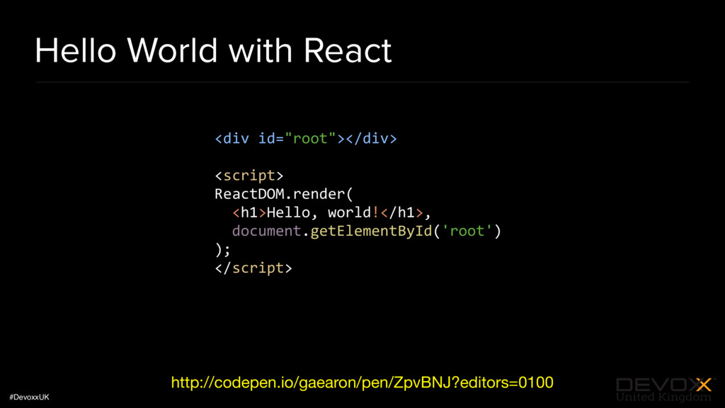 #DevoxxUK Hello World with React http://codepen...