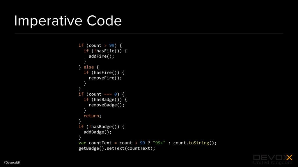 #DevoxxUK Imperative Code if (count > 99) { if ...