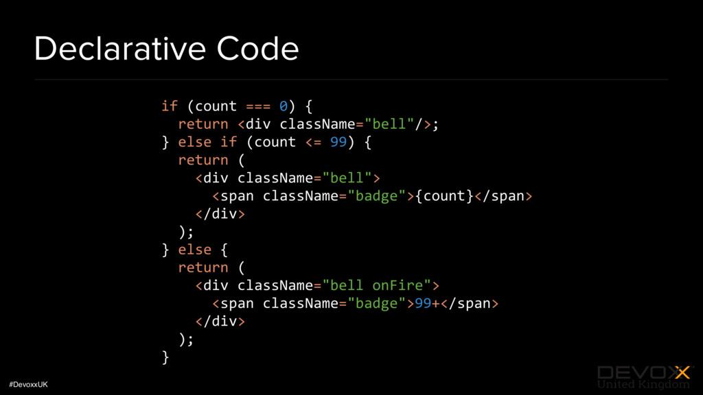 #DevoxxUK Declarative Code if (count === 0) { r...
