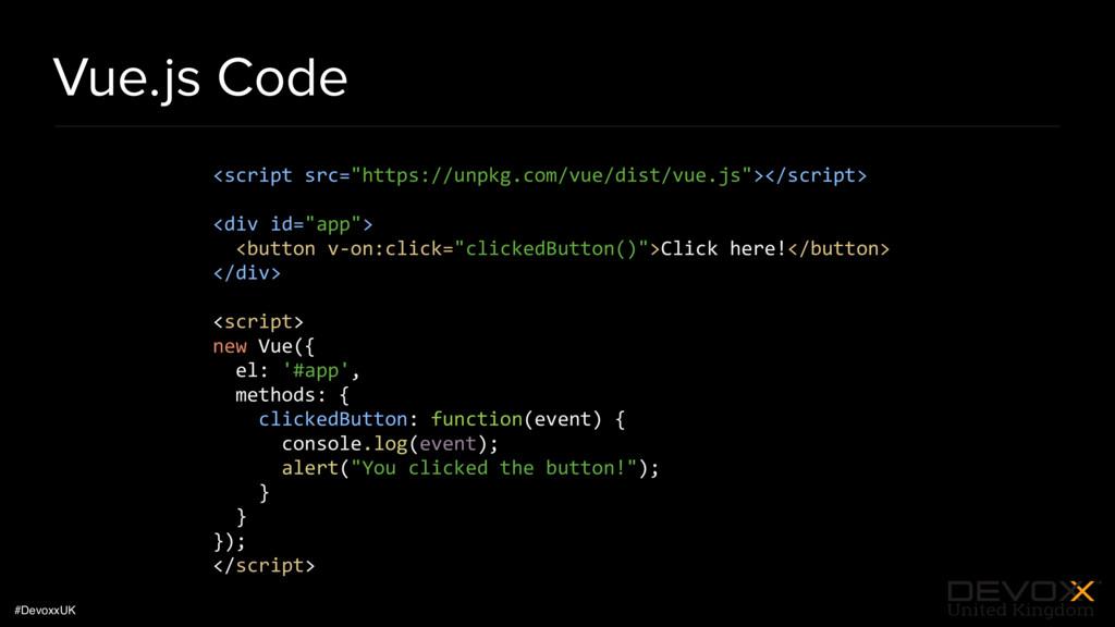 "#DevoxxUK Vue.js Code <script src=""https://unpk..."