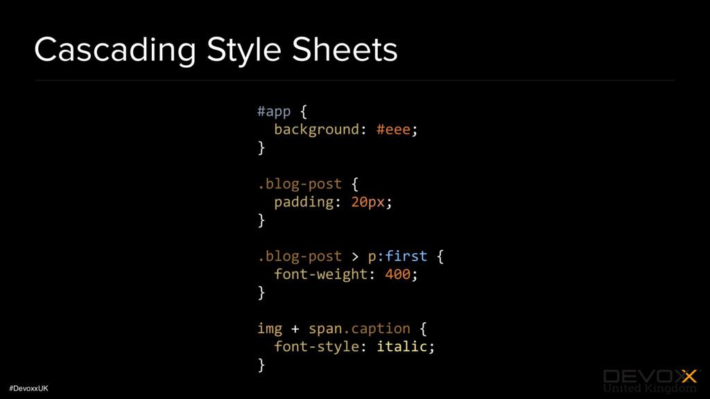 #DevoxxUK Cascading Style Sheets #app { backgro...