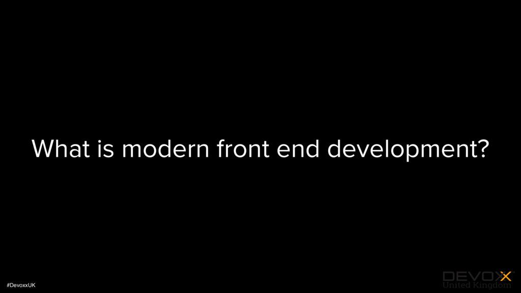 #DevoxxUK What is modern front end development?