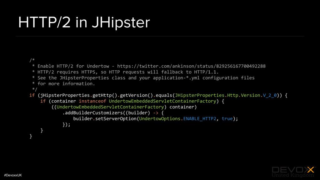 #DevoxxUK HTTP/2 in JHipster /* * Enable HTTP/2...