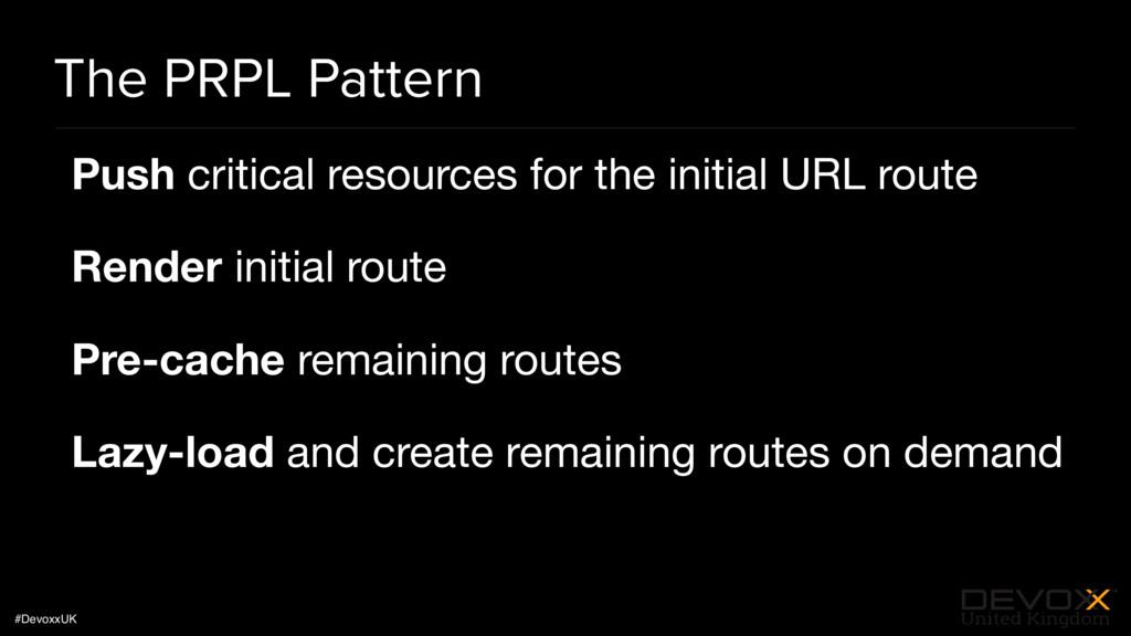#DevoxxUK The PRPL Pattern Push critical resour...