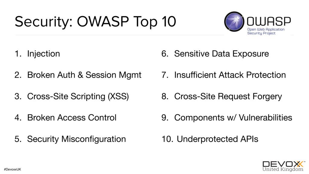 #DevoxxUK Security: OWASP Top 10 1. Injection  ...