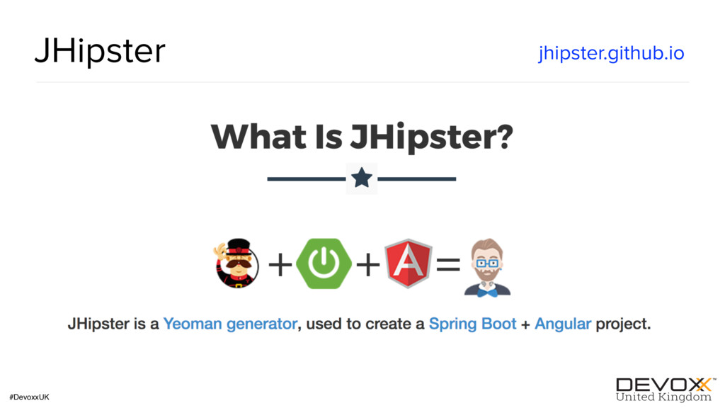 #DevoxxUK JHipster jhipster.github.io