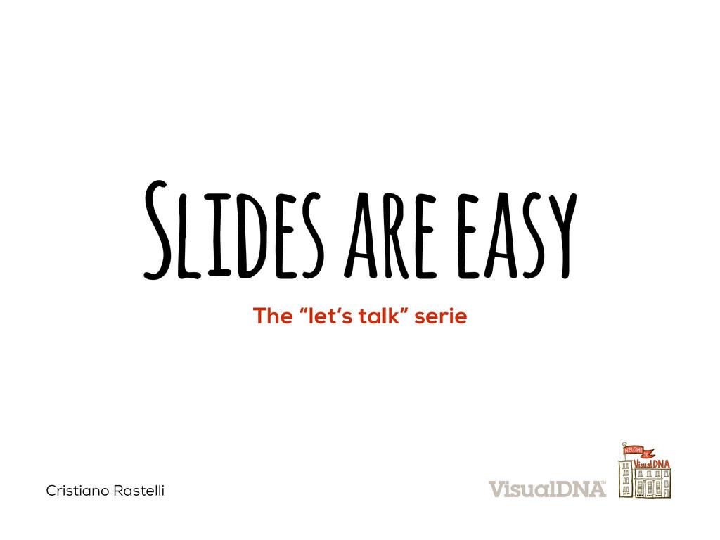 "Slides are easy The ""let's talk"" serie Cristian..."
