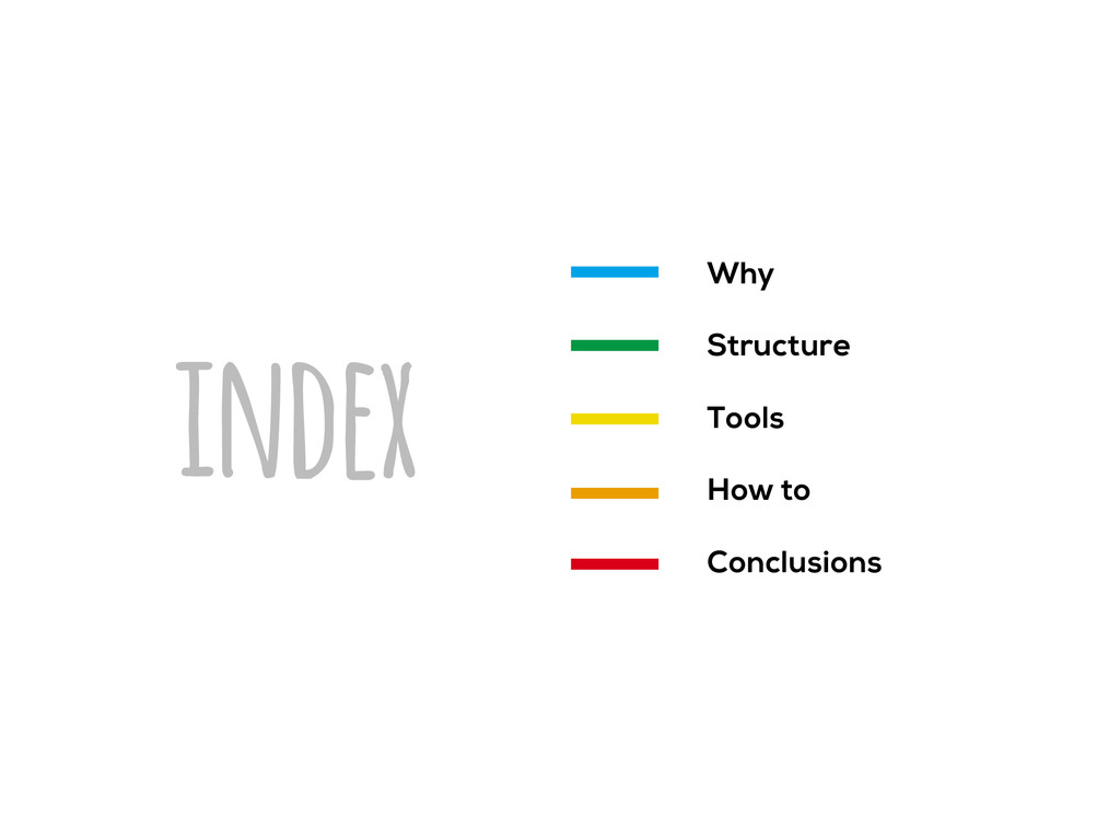 index Why Structure Tools How to Conclusions