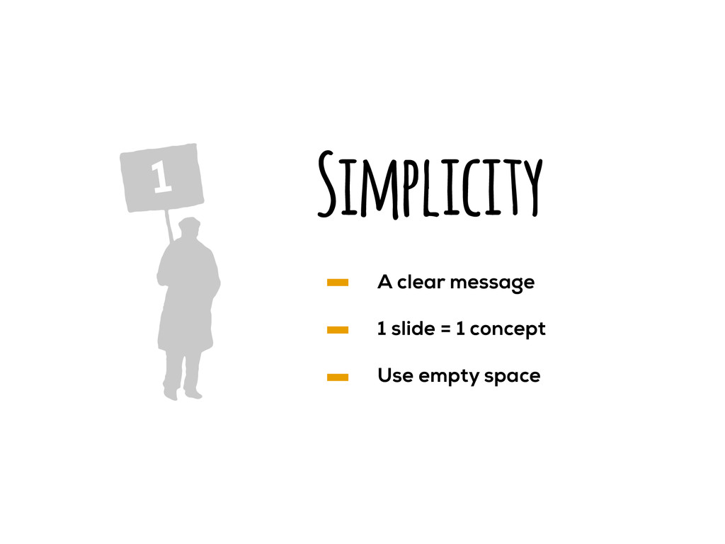 Simplicity 1 A clear message 1 slide = 1 concep...