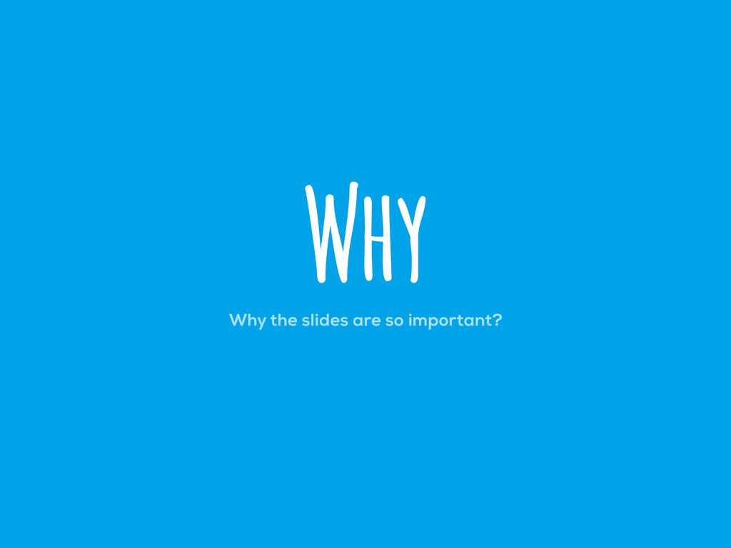 Why the slides are so important? Why