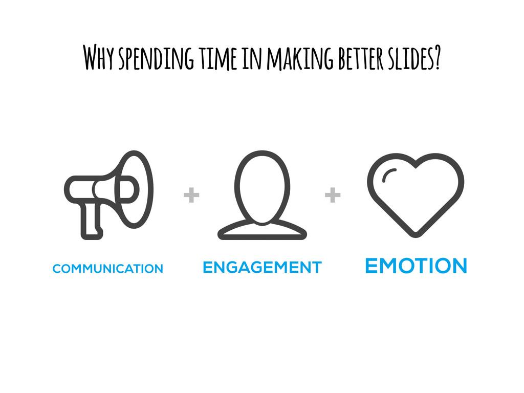 Why spending time in making better slides? EMOT...