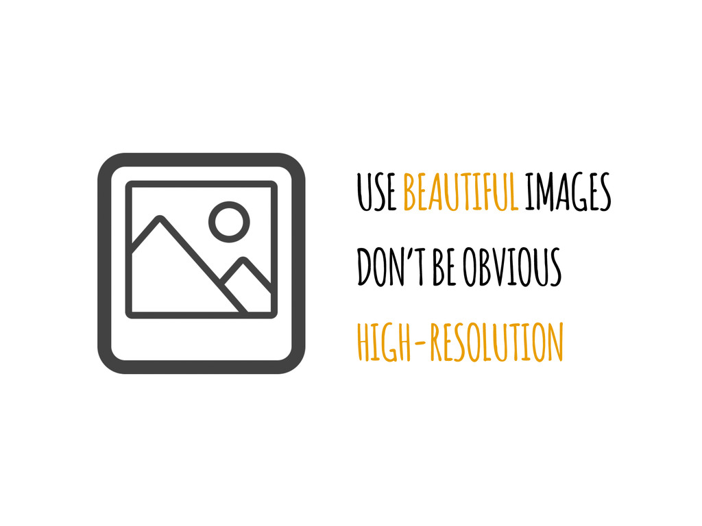 USE BEAUTIFUL IMAGES DON'T BE OBVIOUS HIGH-RESO...