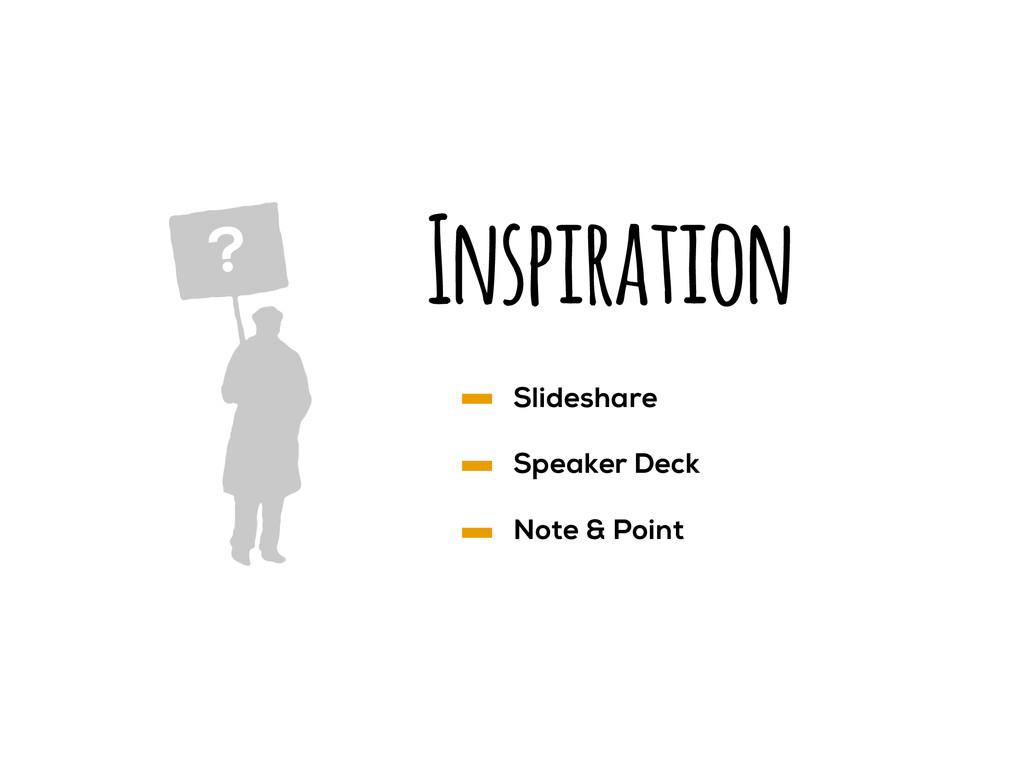 Inspiration ? Slideshare Speaker Deck Note & Po...