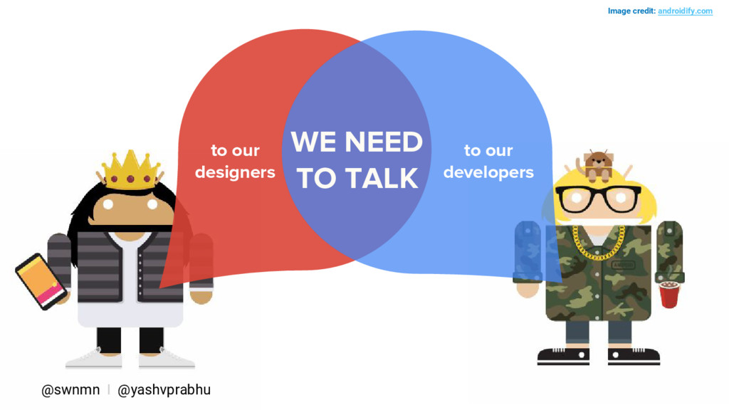 WE NEED TO TALK Image credit: androidify.com to...