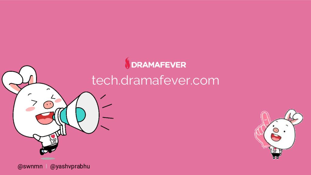 @swnmn I @yashvprabhu tech.dramafever.com