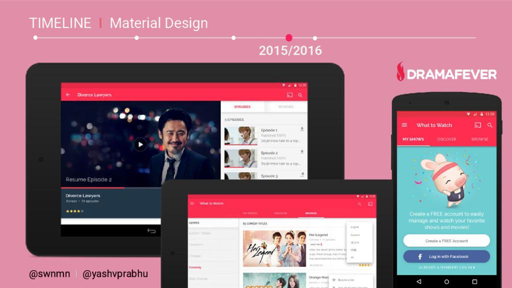 2015/2016 TIMELINE I Material Design @swnmn I @...