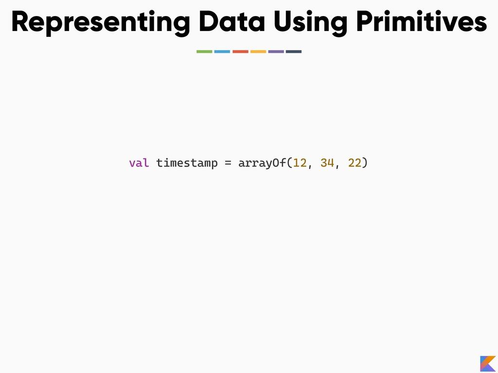 Representing Data Using Primitives val timestam...