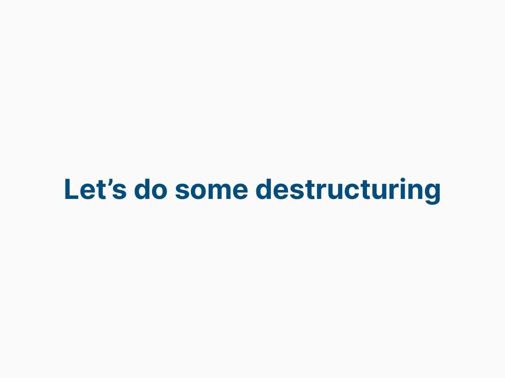 Let's do some destructuring