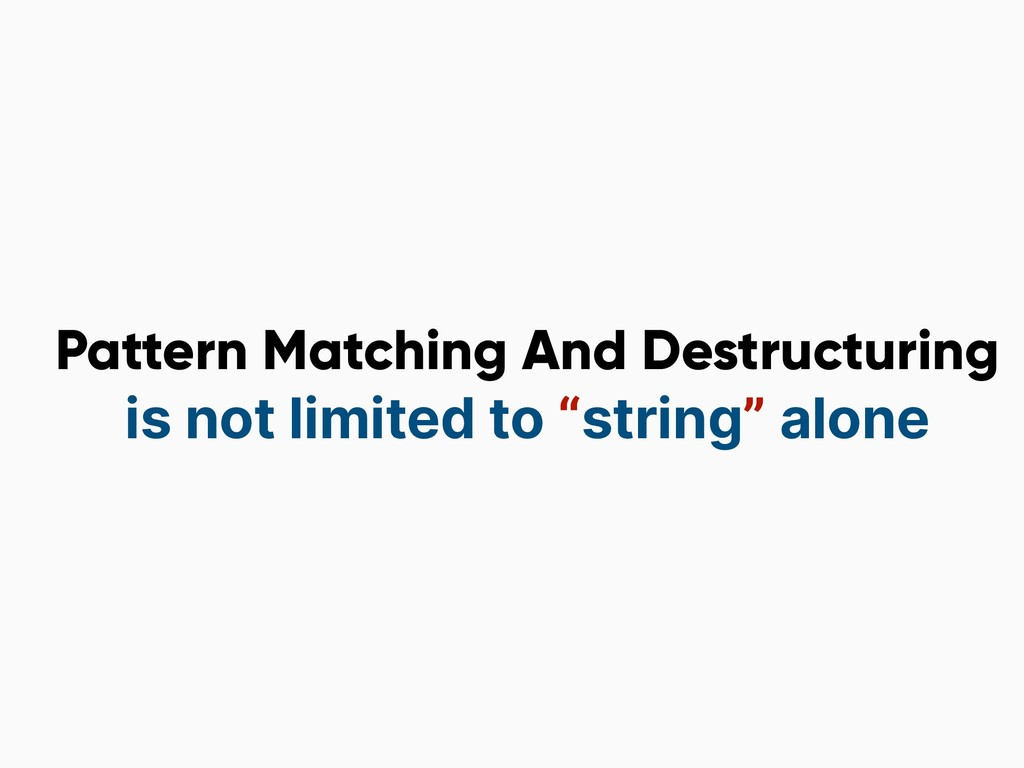 Pattern Matching And Destructuring is not limit...