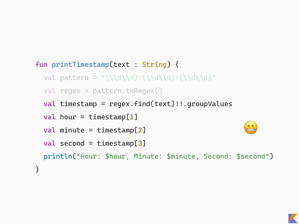 fun printTimestamp(text : String) { val pattern...