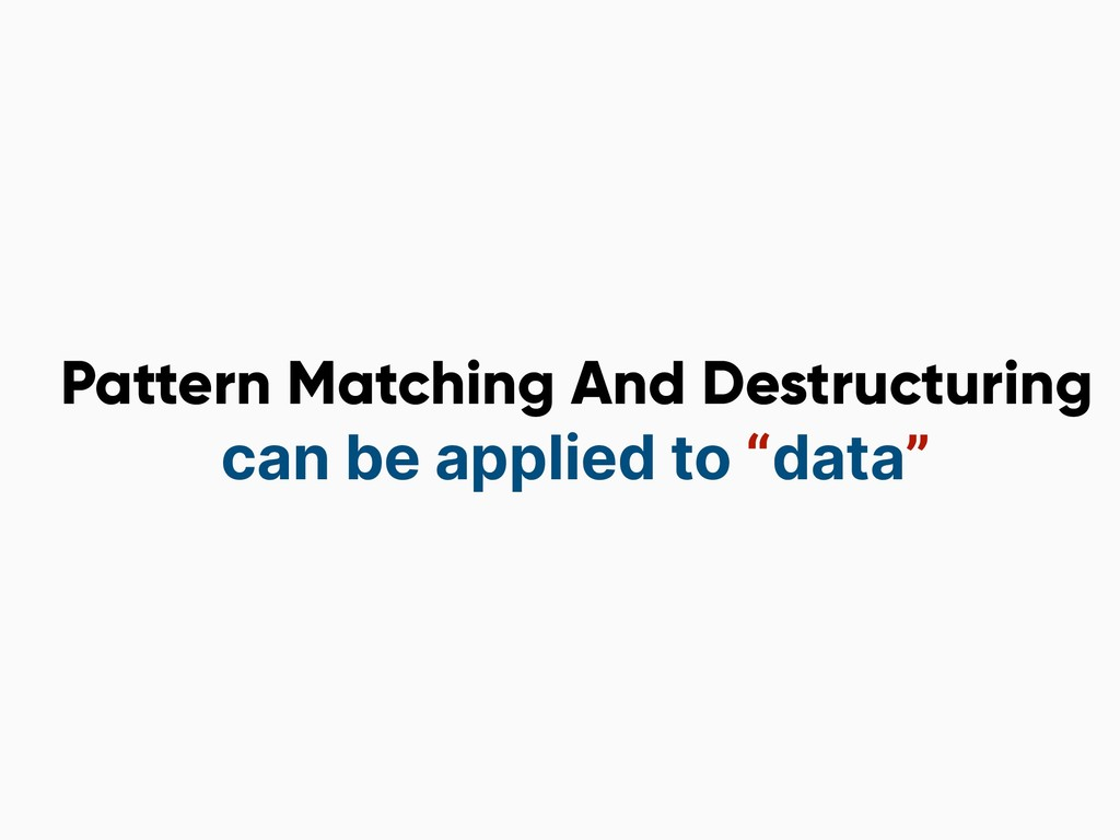 Pattern Matching And Destructuring can be appli...