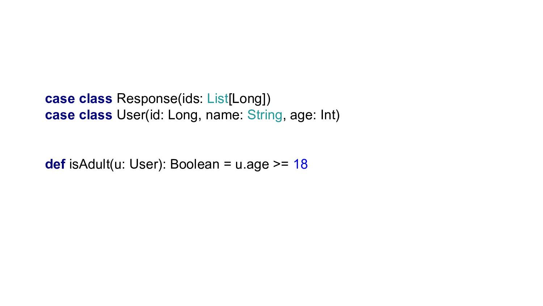 case class Response(ids: List[Long]) case class...