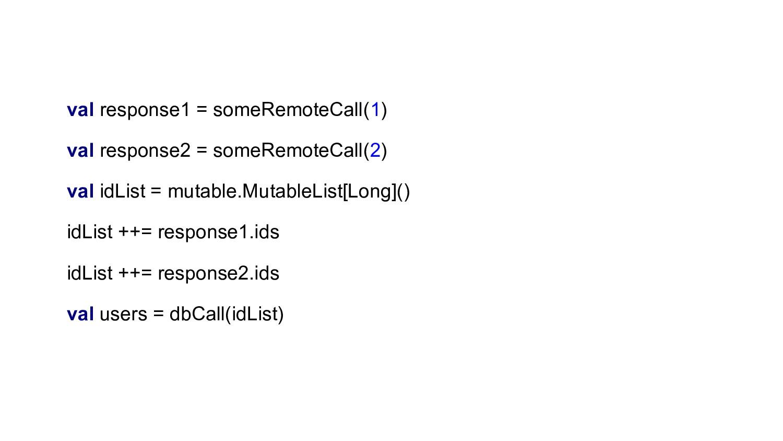 val response1 = someRemoteCall(1) val response2...